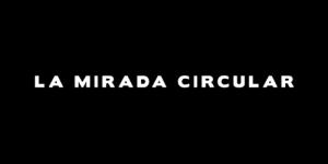 La Mirada Circular